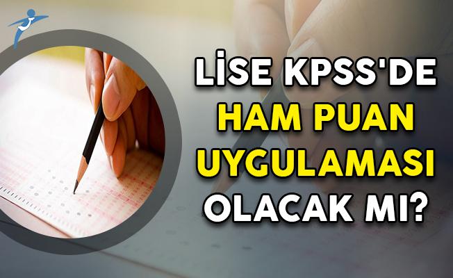 2018 Lise KPSS'de Ham Puan Uygulaması Olacak Mı?