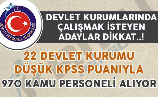22 Devlet Kurumu Düşük KPSS ile 970 Kamu Personeli Alımı Yapıyor