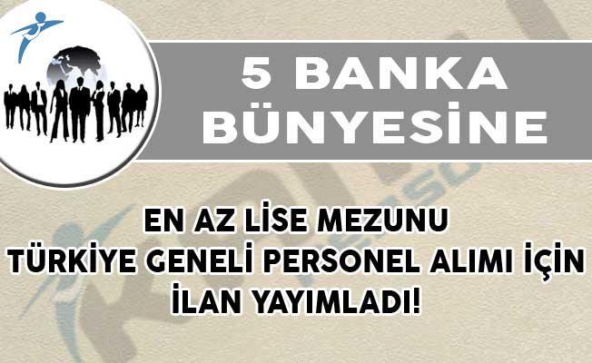 5 Banka En Az Lise Mezunu Türkiye Geneli Personel Alımı İçin İlan Yayımladı!