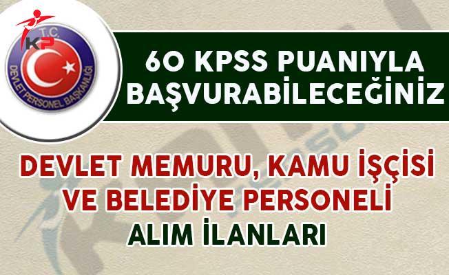 60 KPSS Puanıyla Başvurabileceğiniz Devlet Memuru, Belediye Personeli ve Kamu İşçisi Alım İlanları