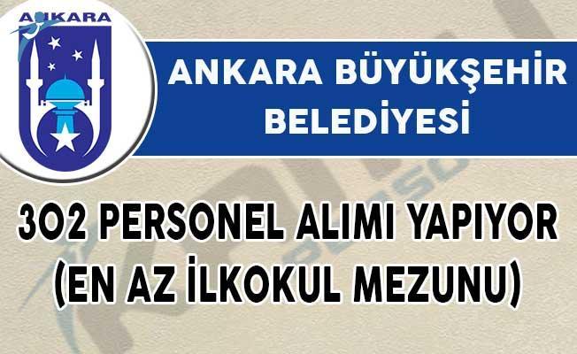 Ankara Büyükşehir Belediyesi 302 Personel Alımı Yapıyor! (En Az İlkokul Mezunu)