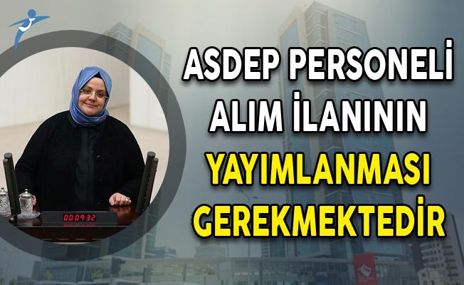ASDEP Personeli Alım İlanının Yayımlanması Gerekmektedir!
