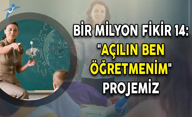 """Bir Milyon Fikir 14: """"Açılın Ben Öğretmenim"""" Projemiz"""