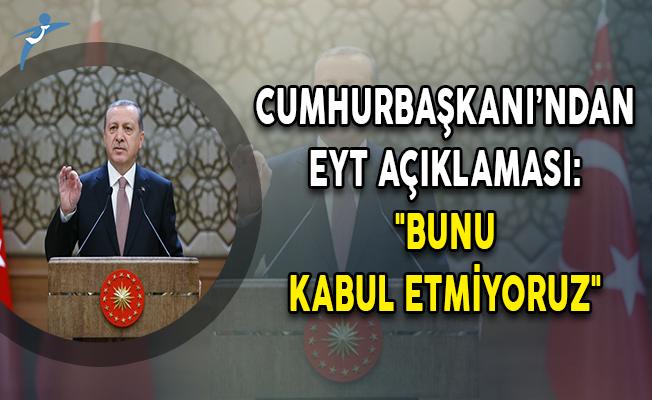 """Cumhurbaşkanı Erdoğan'dan Son Dakika EYT Açıklaması """"Bunu Kabul Etmiyoruz"""""""