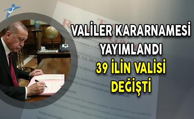 Cumhurbaşkanlığı Atama Kararnameleri Yayımlandı, 39 İlin Valisi Değişti!