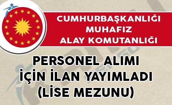 Cumhurbaşkanlığı Muhafız Alay Komutanlığı Personel Alımı İçin İlan Yayımladı! (Lise Mezunu)