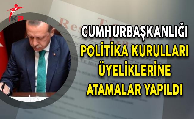 Cumhurbaşkanlığı Politika Kurulları Üyeliklerine Atamalar Yapıldı!
