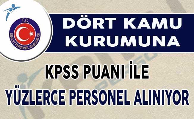 Dört Kuruma KPSS Puanı İle Yüzlerce Personel Alımı Yapılıyor !