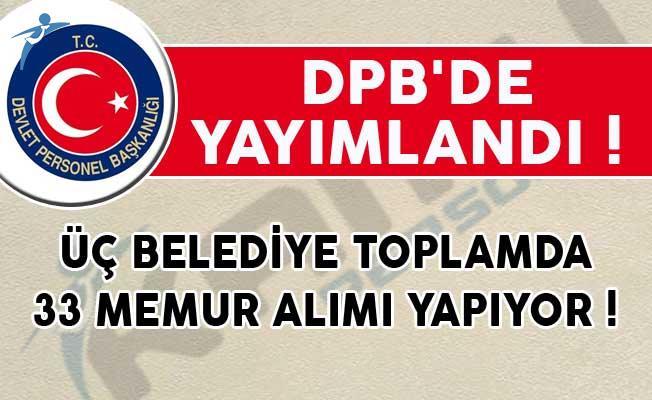 DPB'de Yayımlandı! Üç Belediye Toplamda 33 Memur Alımı Yapıyor!
