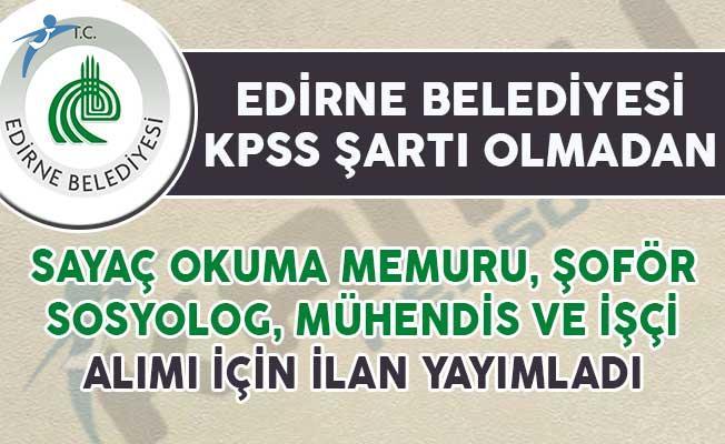 Edirne Belediyesi KPSS Şartsız Memur ve İşçi Alım İlanı Yayımladı