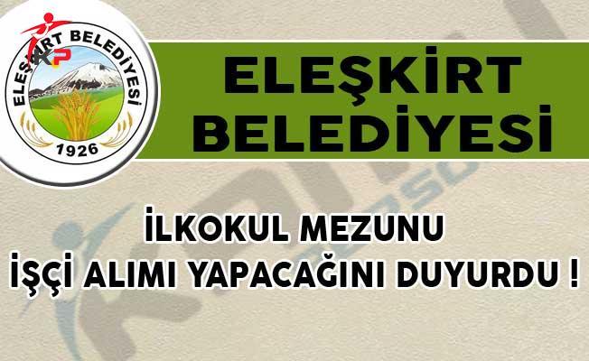Eleşkirt Belediyesi İlkokul Mezunu İşçi Alımı İçin İlan Yayımladı!
