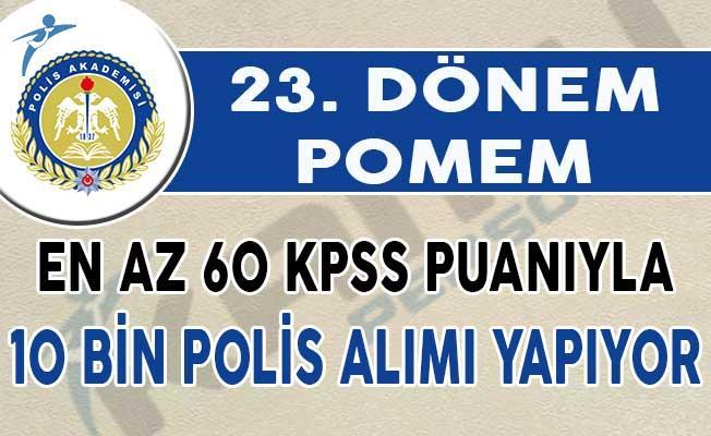 En Az 60 KPSS Puanıyla POMEM 10 Bin Polis Alımı Başvuruları Devam Ediyor