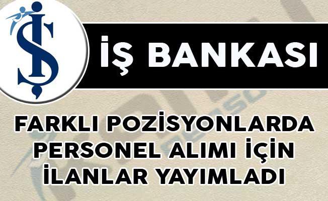 İş Bankası Farklı Pozisyonlarda Personel Alımı İçin İlanlar Yayımladı!