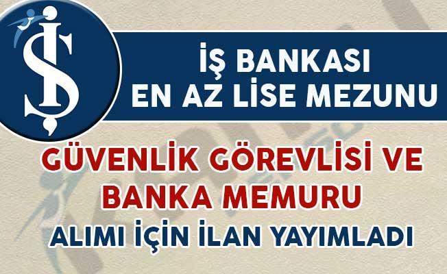 İş Bankası Güvenlik Görevlisi ve Banka Personeli Alım İlanı Yayımladı