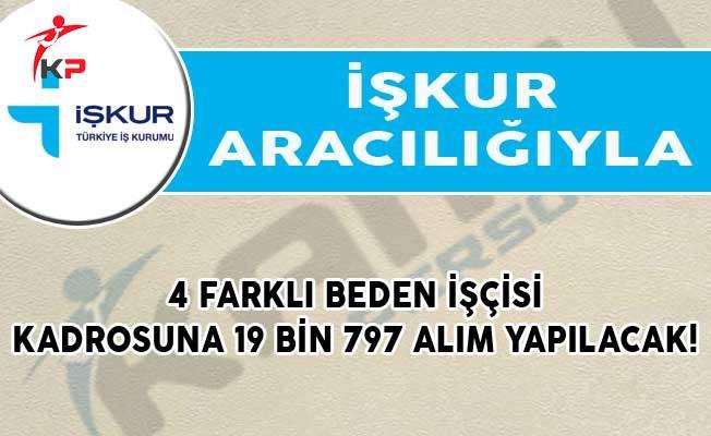 İŞKUR'dan 4 Farklı Beden İşçisi Kadrosuna 19 Bin 797 Alım Yapılacak!