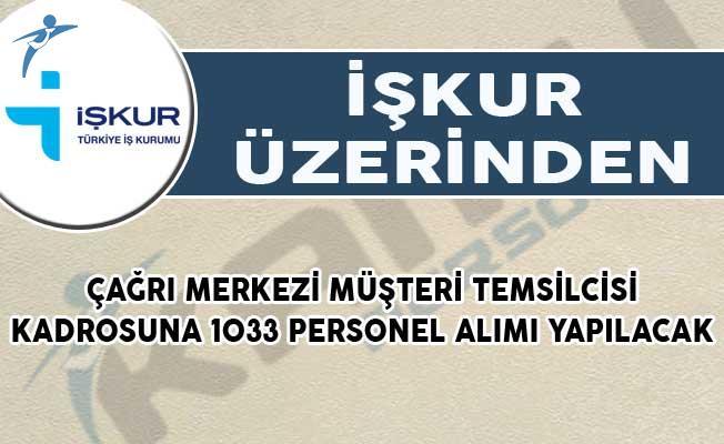 İŞKUR Üzerinden Çağrı Merkezi Müşteri Temsilcisi Kadrosuna 1033 Personel Alımı Yapılacak!
