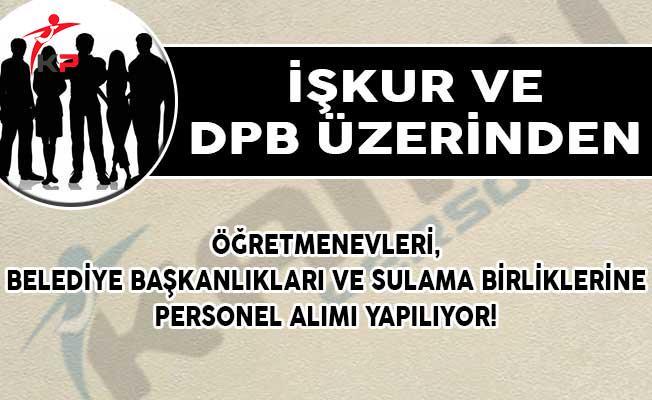 İŞKUR ve DPB Üzerinden; Öğretmenevleri, Belediye Başkanlıkları ve Sulama Birliklerine Personel Alımı Yapılıyor!
