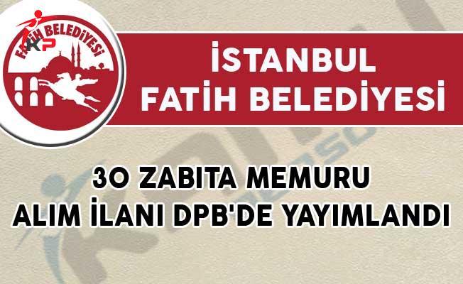 İstanbul Fatih Belediyesi 30 Zabıta Memuru Alım İlanı DPB'de Yayımlandı!