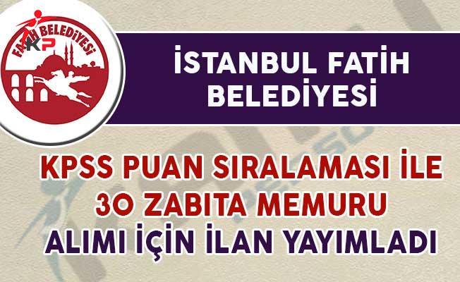 İstanbul Fatih Belediyesi 30 Zabıta Memuru Alımı İçin İlan Yayımladı