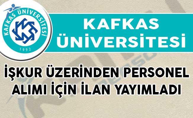 Kafkas Üniversitesi İŞKUR Üzerinden Personel Alımı İçin İlan Yayımladı!