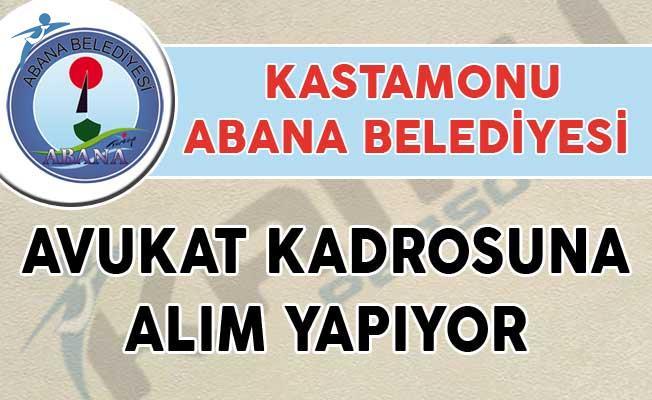 Kastamonu Abana Belediyesi Avukat Kadrosuna Alım Yapıyor!