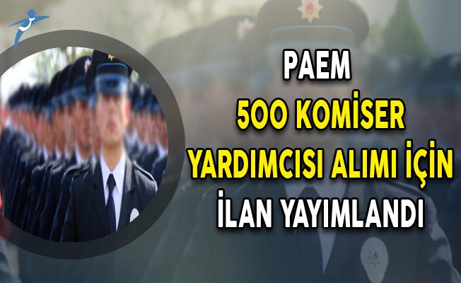 PAEM 500 Komiser Yardımcısı Alım İlanı Yayımlandı!