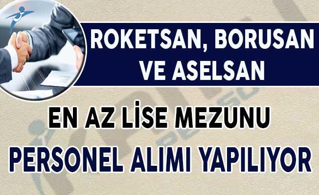 Roketsan, Aselsan ve Borusan En Az Lise Mezunu Binlerce Personel Alıyor !