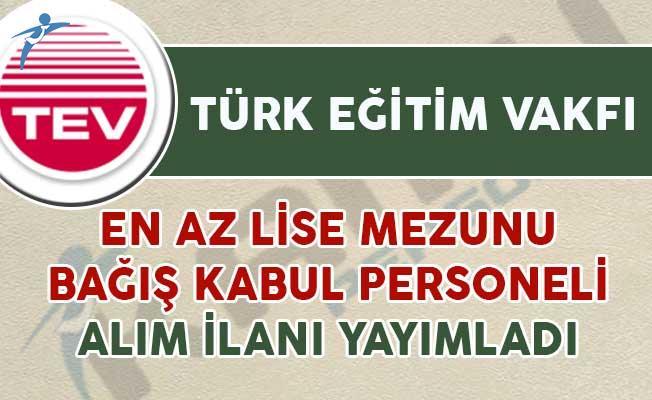 Türk Eğitim Vakfı (TEV) En Az Lise Mezunu Bağış Kabul Personeli Alım İlanı Yayımladı