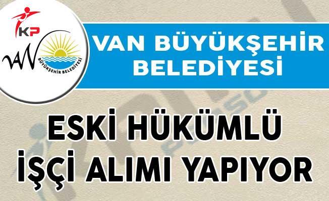Van Büyükşehir Belediyesi Eski Hükümlü İşçi Alımı Yapıyor!