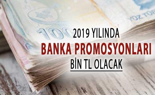 2019 Yılında Banka Promosyonları Bin TL'ye Yükselecek !