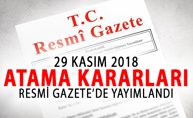 29 Kasım 2018 Tarihli Atama Kararları Resmi Gazete'de Yayımlandı!