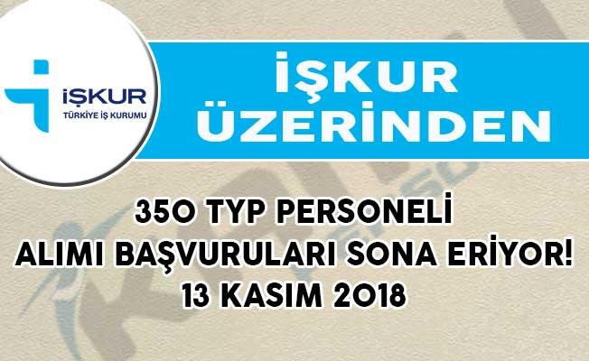 350 TYP Personeli Alımı Başvuruları Sona Eriyor! 13 Kasım 2018