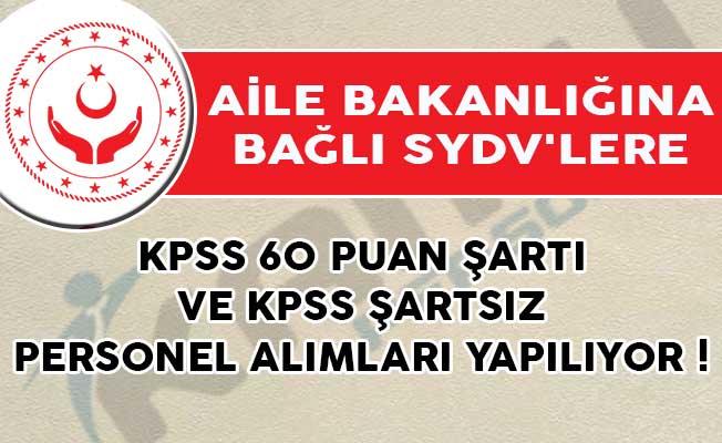 Aile Bakanlığına Bağlı SYDV'lere KPSS 60 Puan Şartı ve KPSS Şartsız Personel Alımları Yapılıyor!