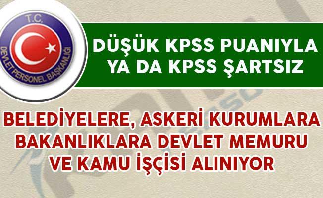 Belediyelere, Devlet Kurumlarına ve Bakanlıklara Düşük KPSS ve KPSS Şartsız Memur Alımı Yapılıyor