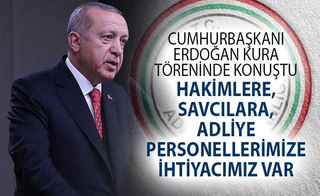 Cumhurbaşkanı Erdoğan'dan Yargı Mesajı! Hakimlere, Savcılara Adliye Personellerine İhtiyacımız Var