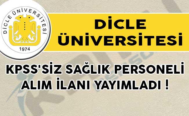 Dicle Üniversitesi KPSS'siz Sağlık Personeli Alım İlanı Yayımladı!