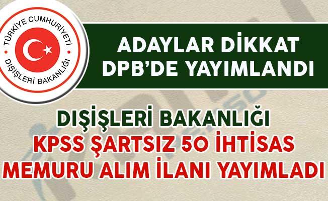 Dışişleri Bakanlığı KPSS Şartsız 50 İhtisas Memuru Alım İlanı Yayımladı