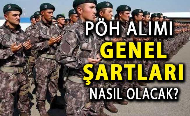 Emniyet Genel Müdürlüğü (EGM) PÖH 10 Bin Polis Memuru Alımı Genel Şartları Nasıl Olacak?