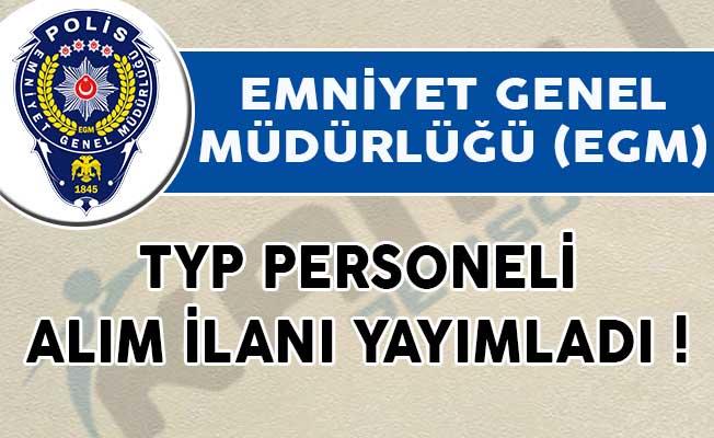 Emniyet Genel Müdürlüğü (EGM) TYP Personeli Alım İlanı Yayımladı!