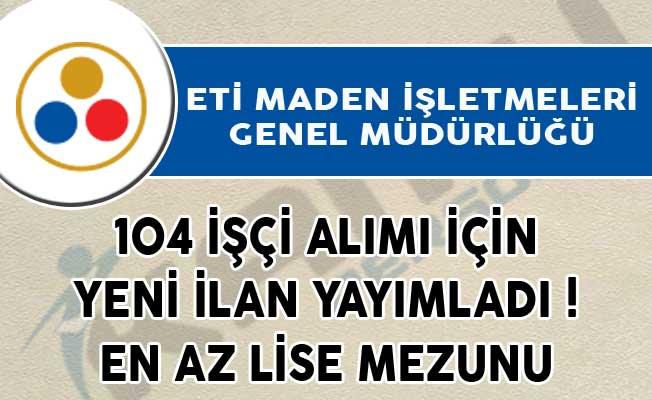 ETİ Maden İşletmeleri Genel Müdürlüğü 104 İşçi Alımı İçin İlan Yayımladı!