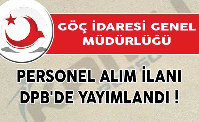 Göç İdaresi Genel Müdürlüğü Personel Alım İlanı DPB'de Yayımlandı!