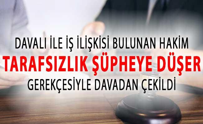 Hakim İş İlişkisi Olduğu Davacının Davasından Çekildi