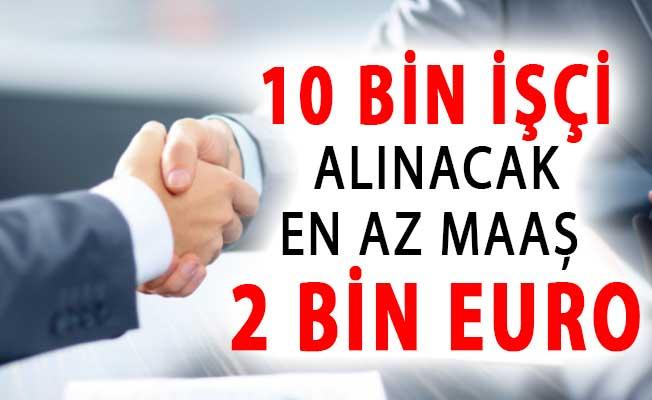 İlk Etapta 10 Bin Personel Alımı Yapılacak ! En Az 2 Bin Euro Maaş Verilecek