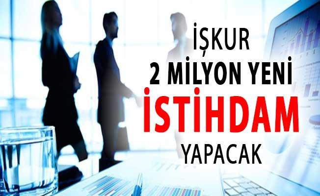 İŞKUR Kapsamında 2 Milyon Yeni İstihdam Yapılacak !