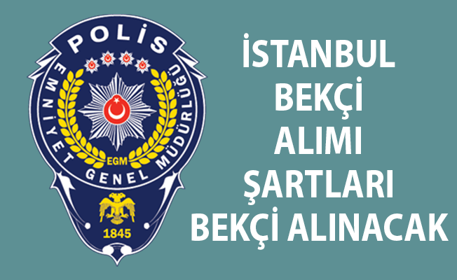 İstanbul Bekçi Alımı Başvuru Şartları! İstanbul Bekçi Alımı! Bekçi Alımında Son Durum