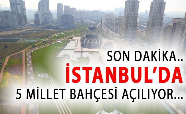 İstanbul'da 5 Millet Bahçesi Açılıyor!
