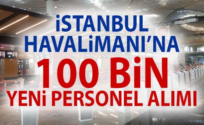 İstanbul Havalimanı'na 100 Bin Yeni Personel Alımı ve Alım Yapılacak Meslekler, Başvuru Koşulları