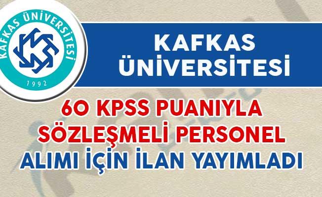 Kafkas Üniversitesi 60 KPSS İle Sözleşmeli Personel Alımı İçin İlan Yayımladı