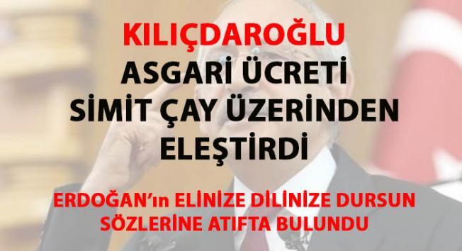 Kılıçdaroğlu asgari ücretlinin geçim sıkıntısını simit çay üzerinden eleştirdi