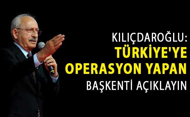 Kılıçdaroğlu'ndan Bakan Albayrak'a:  Türkiye'ye Operasyon Yapan Başkenti Açıklayın